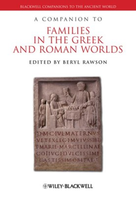 A Companion to Families in the Greek and Roman Worlds - eBook  -     Edited By: Beryl Rawson     By: Beryl Rawson(Ed.)