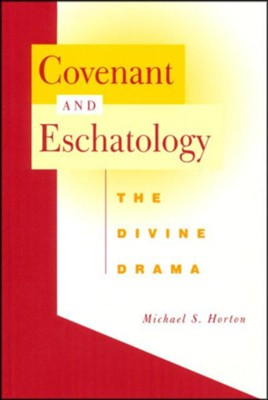Covenant and Eschatology: The Divine Drama  -     By: Michael Horton