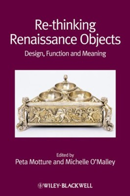 Re-thinking Renaissance Objects: Design, Function and Meaning - eBook  -     Edited By: Peta Motture, Michelle O'Malley     By: Peta Motture(Eds.) & Michelle O'Malley(Eds.)
