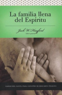 Serie Vida en Plenitud: La Familia Llena del Espíritu   (Spirit-Filled Life Series: The Spirit-Filled Family)  -     By: Jack Hayford