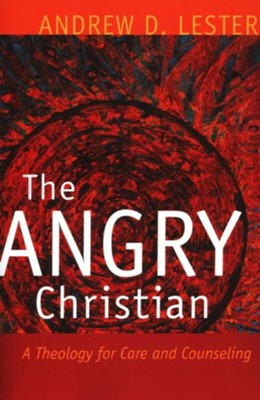 The Angry Christian: A Theology for Care and Counseling  -     By: Andrew D. Lester