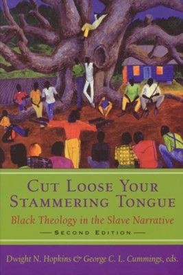 Cut Loose Your Stammering Tongue: Black Theology in the Slave Narratives, Revised and Expanded  -     By: Dwight N. Hopkins, George C.L. Cummings
