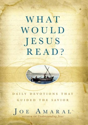 What Would Jesus Read?: Daily Devotions That Guided the Savior - eBook  -     By: Joe Amaral