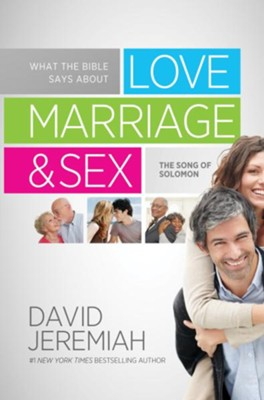 What the Bible Says about Love, Marriage and Sex: The Song of Solomon - eBook  -     By: Dr. David Jeremiah