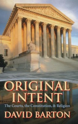 Original Intent: The Courts, the Constitution & Religion  -     By: David Barton