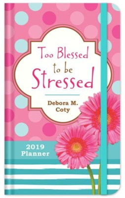 2019 Planner Too Blessed to Be Stressed  -     By: Debora M. Coty