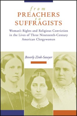 From Preachers to Suffragists: Woman's Rights and Religious Conviction   -     By: Beverly Zink-Sawyer