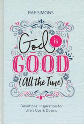 God Is Good (All the Time): Devotional Inspiration for Life's Ups and Downs  -     By: Ellyn Sanna