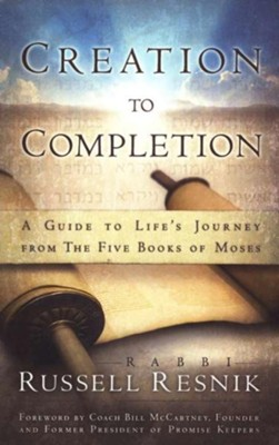 Creation to Completion: A Guide to Life's Journey from the Five Books of Moses  -     By: Rabbi Russell Resnik