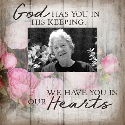 God Has You In His Keeping, We Have You In Our Hearts Photo Frame  -