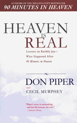 Heaven Is Real: Lessons on Earthly Joy--from the Man Who Spent 90 Minutes in Heaven  -     By: Don Piper, Cecil Murphey