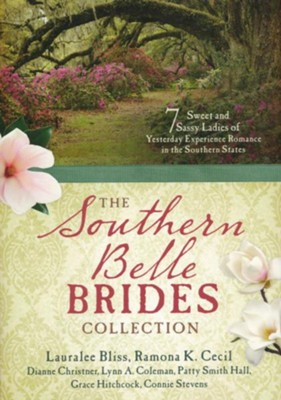 The Southern Belle Brides Collection: 7 Sweet and Sassy Ladies of Yesterday Experience Romance in the Southern  -     By: Lauralee Bliss, Ramona K. Cecil, Dianne Christner, Lynn a. Coleman & 3 Others
