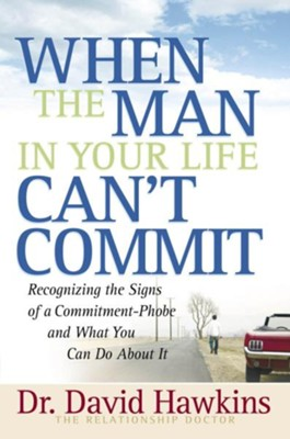 When the Man in Your Life Can't Commit: Recognizing the Signs of a Commitment-Phobe and What You Can Do About It - eBook  -     By: Dr. David Hawkins