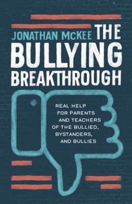 The Bullying Breakthrough: Real Help for Parents and Teachers of the Bullied, Bystanders, and Bullies  -     By: Jonathan McKee