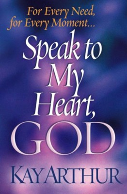 Speak to My Heart, God: For Every Need, for Every Moment. . . - eBook  -     By: Kay Arthur