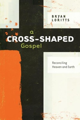 A Cross-Shaped Gospel: Reconciling Heaven and Earth - eBook  -     By: Bryan Loritts