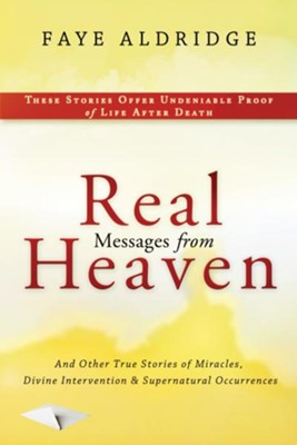 Real Messages From Heaven: And Other True Stories of Miracles, Divine Intervention and Supernatural Occurrences - eBook  -     By: Faye Aldridge