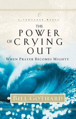 The Power of Crying Out: When Prayer Becomes Mighty - eBook  -     By: Bill Gothard