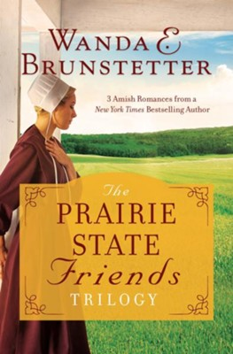 The Prairie State Friends Trilogy: 3 Amish Romances from a New York Times Bestselling Author  -     By: Wanda E. Brunstetter