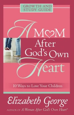 Mom After God's Own Heart Growth and Study Guide, A: 10 Ways to Love Your Children - eBook  -     By: Elizabeth George