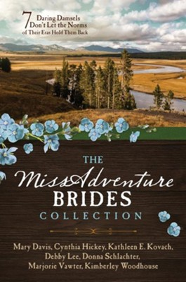 The MissAdventure Brides Collection: 7 Daring Damsels   Don't Let the Norms of Their Eras Hold Them Back  -     By: Mary Davis, Cynthia Hickey, Kathleen E. Kovach, Debby Lee & 3 Others