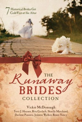 The Runaway Brides Collection: 7 Historical Brides Get Cold Feet at the Altar  -     By: Rita Gerlach, Terri J. Haynes, Noelle Marchand, Vickie McDonough & 3 Others