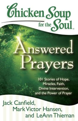 Chicken Soup for the Soul: Answered Prayers: 101 Stories of Hope, Miracles, Faith, Divine Intervention, and the Power of Prayer - eBook  -     By: Jack Canfield, Mark Victor Hansen, LeAnn Thieman