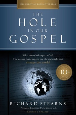 The Hole in Our Gospel 10th Anniversary Edition: What Does God Expect of Us? The Answer That Changed My Life and Might Just Change the World  -     By: Richard Stearns