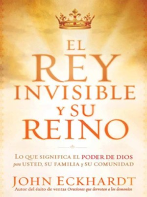 El Rey invisible y su reino - eBook  -     By: John Eckhardt
