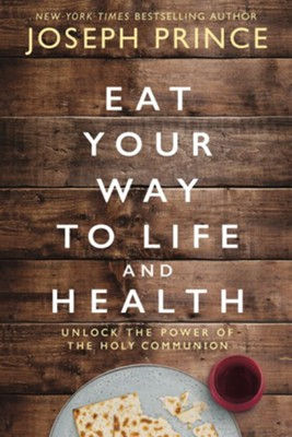 Eat Your Way to Life and Health  -     By: Joseph Prince