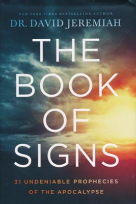 The Book of Signs: 31 Undeniable Prophecies of the Apocalypse   -     By: Dr. David Jeremiah