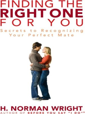 Finding the Right One for You: Secrets to Recognizing Your Perfect Mate - eBook  -     By: H. Norman Wright