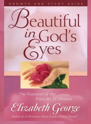 Beautiful in God's Eyes Growth and Study Guide: The Treasures of the Proverbs 31 Woman - eBook  -     By: Elizabeth George