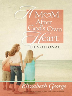 Mom After God's Own Heart Devotional, A - eBook  -     By: Elizabeth George