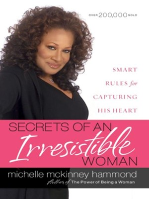 Secrets of an Irresistible Woman: Smart Rules for Capturing His Heart - eBook  -     By: Michelle McKinney Hammond