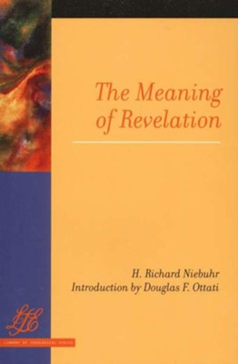The Meaning of Revelation  -     By: H. Richard Niebuhr