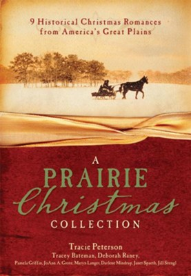 A Prairie Christmas Collection: 9 Historical Christmas Romances from America's Great Plains - eBook  -     By: Tracie Peterson, Tracey Bateman, Pamela Griffin
