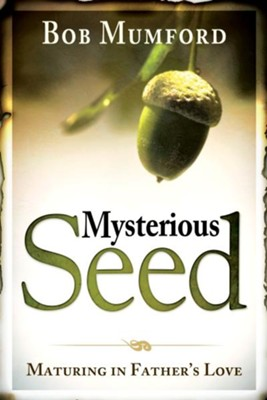 Mysterious Seed: Maturing in Father's Love - eBook  -     By: Bob Mumford
