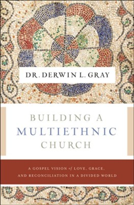 Building a Multiethnic Church: A Gospel Vision of Grace, Love, and Reconciliation in a Divided World  -     By: Derwin Gray