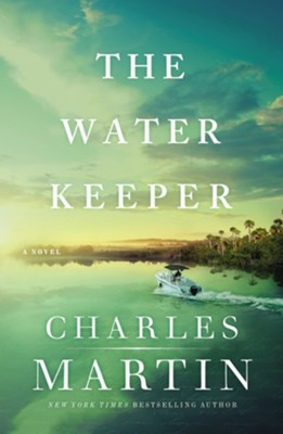 The Water Keeper  -     By: Charles Martin
