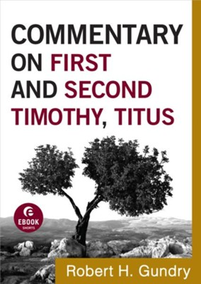 Commentary on First and Second Timothy, Titus - eBook  -     By: Robert H. Gundry