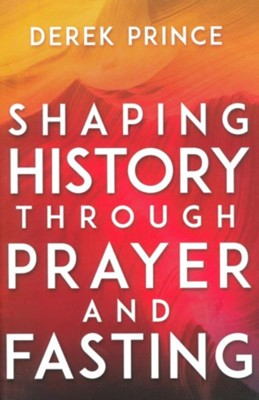 Shaping History Through Prayer and Fasting / Enlarged edition  -     By: Derek Prince