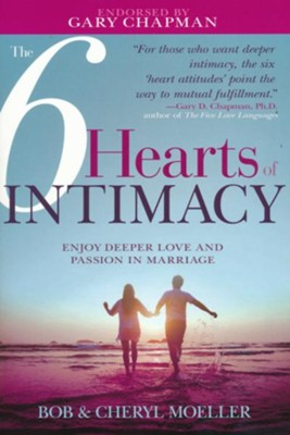 The 6 Hearts of Intimacy: Enjoy Deeper Love and Passion in Marriage  -     By: Bob Moeller, Cheryl Moeller