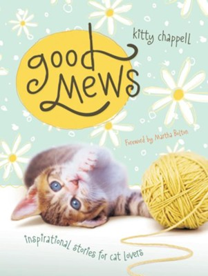 Good Mews: Inspirational Stories for Cat Lovers - eBook  -     By: Kitty Chappell