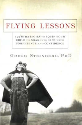 Flying Lessons: 122 Strategies to Equip Your Child to Soar into Life with Confidence and Competence - eBook  -     By: Gregg Steinberg