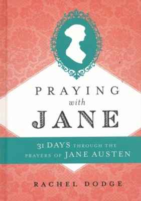Praying with Jane: 31 Days through the Prayers of Jane Austen  -     By: Rachel Dodge