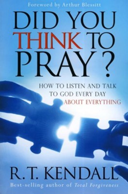 Did You Think To Pray: How to listen and talk to God every day about everything - eBook  -     By: R.T. Kendall