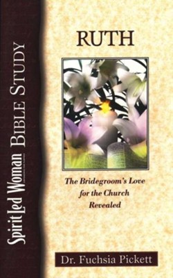 Ruth: The bridegroom's love for the church revealed (SpiritLed Woman Studies) - eBook  -     By: Fuchsia Pickett