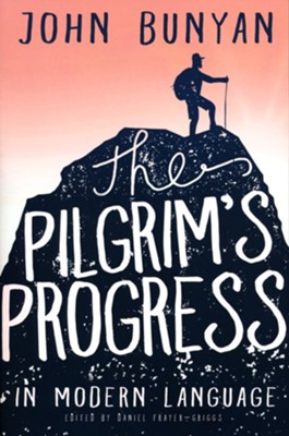 The Pilgrim's Progress in Modern Language  -     Edited By: Daniel Frayer-Griggs     By: John Bunyan