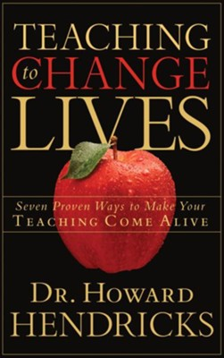 Teaching to Change Lives: Seven Proven Ways to Make Your Teaching Come Alive - eBook  -     By: Howard G. Hendricks